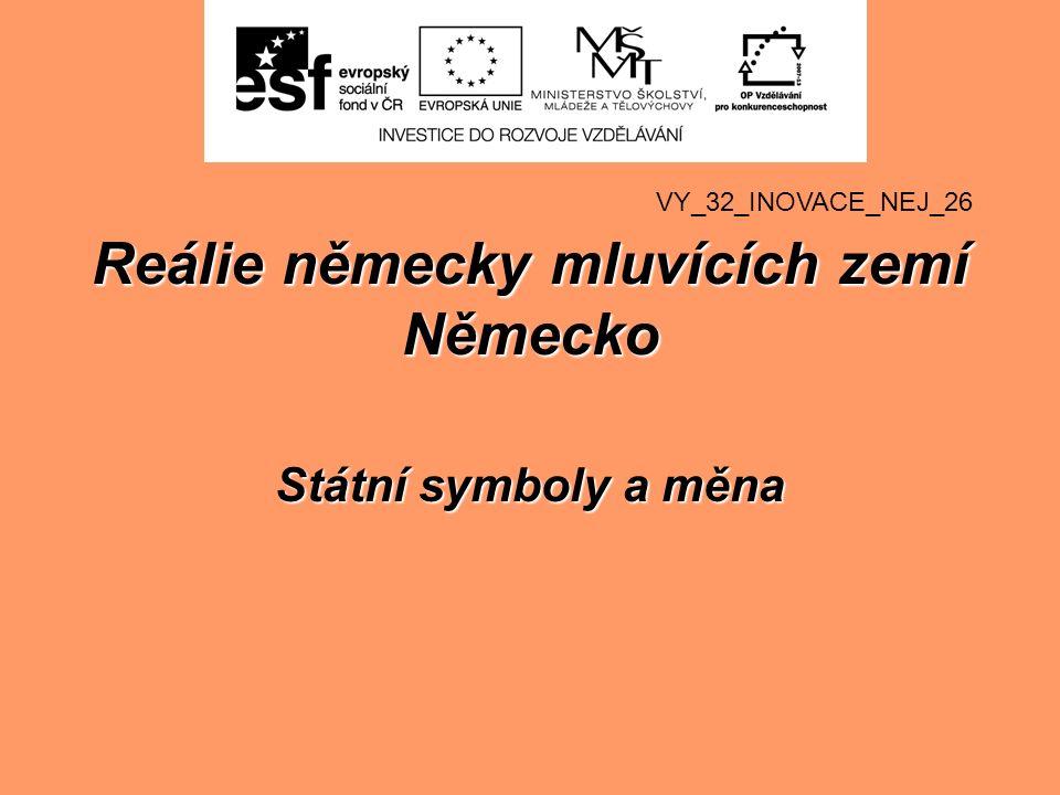 Státní symboly a měna VY_32_INOVACE_NEJ_26 Reálie německy mluvících zemí Německo