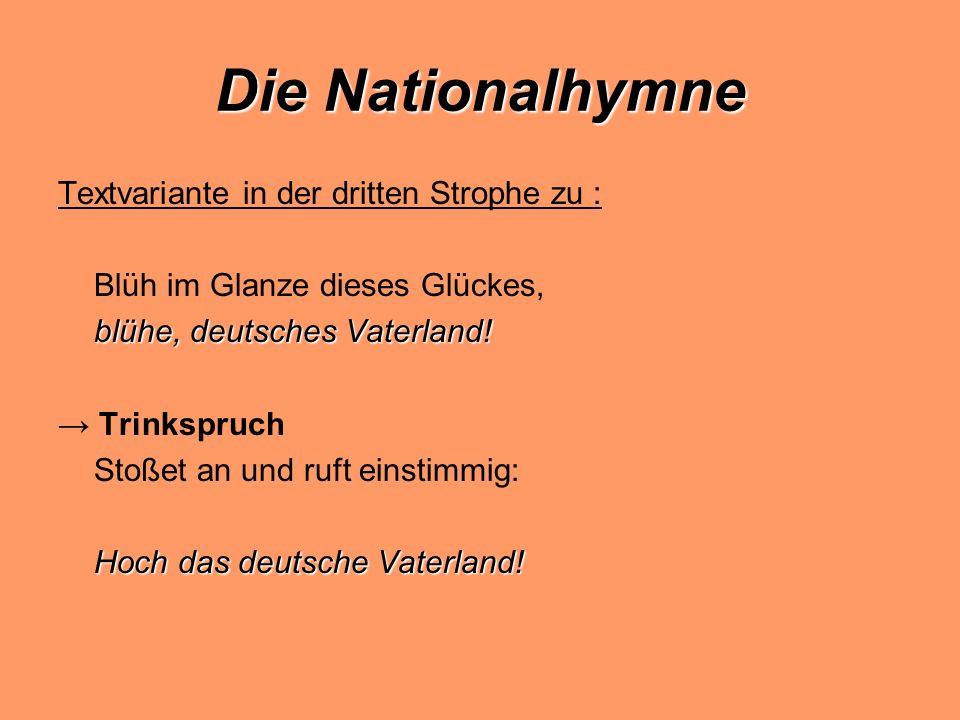 Die Nationalhymne Textvariante in der dritten Strophe zu : Blüh im Glanze dieses Glückes, blühe, deutsches Vaterland.