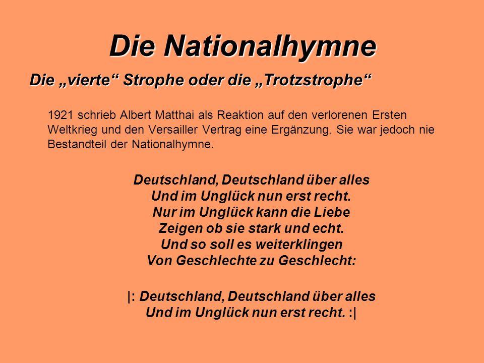 Die Nationalhymne Die vierte Strophe oder die Trotzstrophe 1921 schrieb Albert Matthai als Reaktion auf den verlorenen Ersten Weltkrieg und den Versailler Vertrag eine Ergänzung.