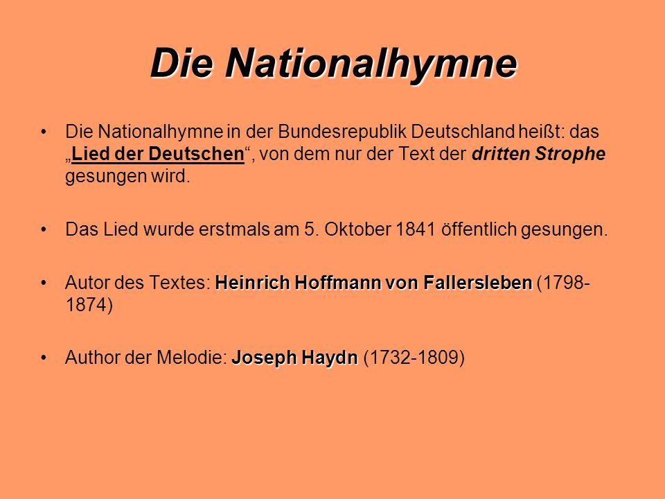 Die Nationalhymne Die Nationalhymne in der Bundesrepublik Deutschland heißt: dasLied der Deutschen, von dem nur der Text der dritten Strophe gesungen wird.