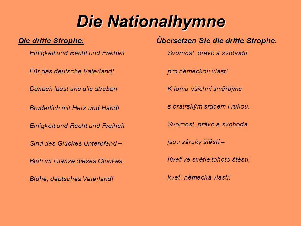 Die Nationalhymne Die dritte Strophe: Einigkeit und Recht und Freiheit Für das deutsche Vaterland.