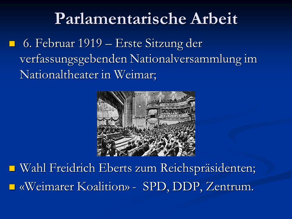 Parlamentarische Arbeit 6. Februar 1919 – Erste Sitzung der verfassungsgebenden Nationalversammlung im Nationaltheater in Weimar; 6. Februar 1919 – Er