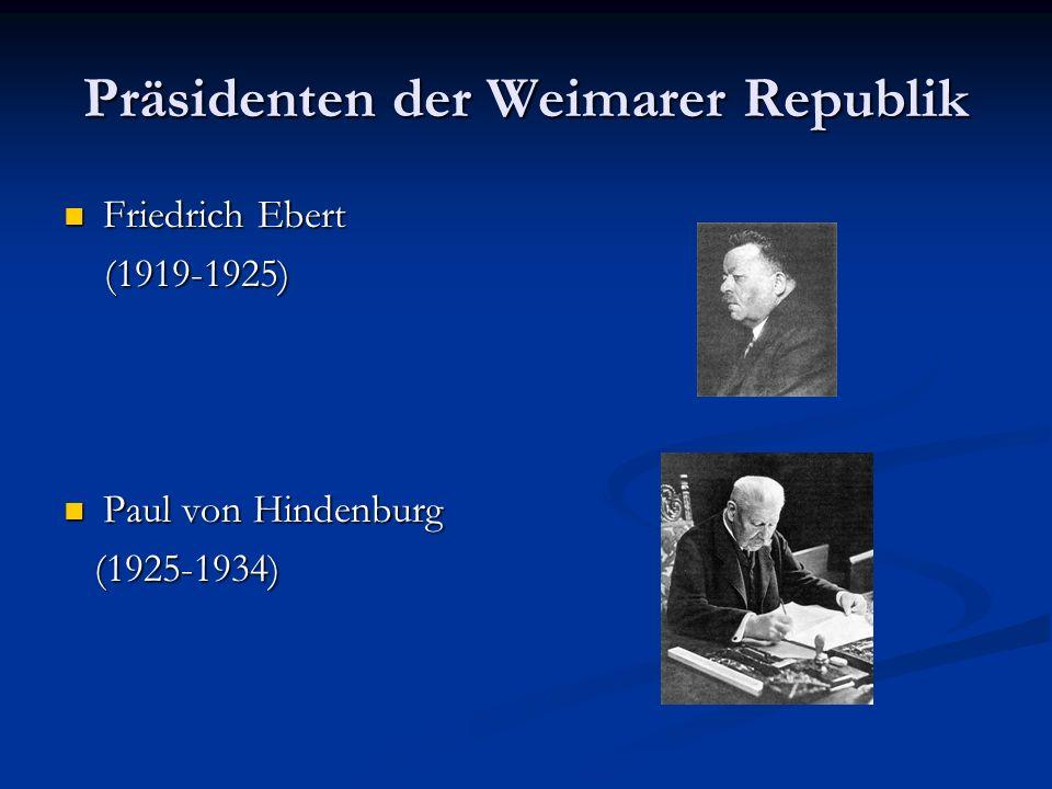 Präsidenten der Weimarer Republik Friedrich Ebert Friedrich Ebert (1919-1925) (1919-1925) Paul von Hindenburg Paul von Hindenburg (1925-1934) (1925-19
