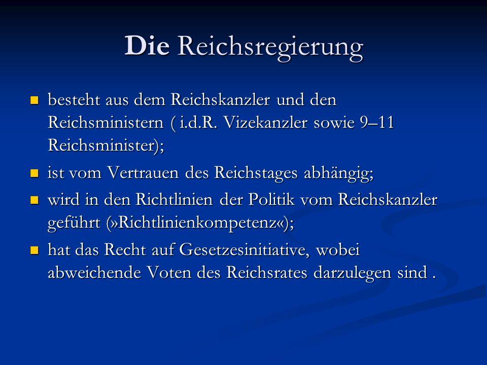 Die Reichsregierung besteht aus dem Reichskanzler und den Reichsministern ( i.d.R. Vizekanzler sowie 9–11 Reichsminister); besteht aus dem Reichskanzl