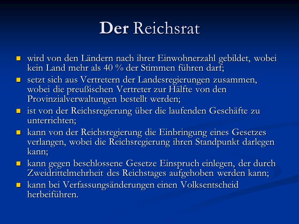 Der Reichsrat wird von den Ländern nach ihrer Einwohnerzahl gebildet, wobei kein Land mehr als 40 % der Stimmen führen darf; wird von den Ländern nach