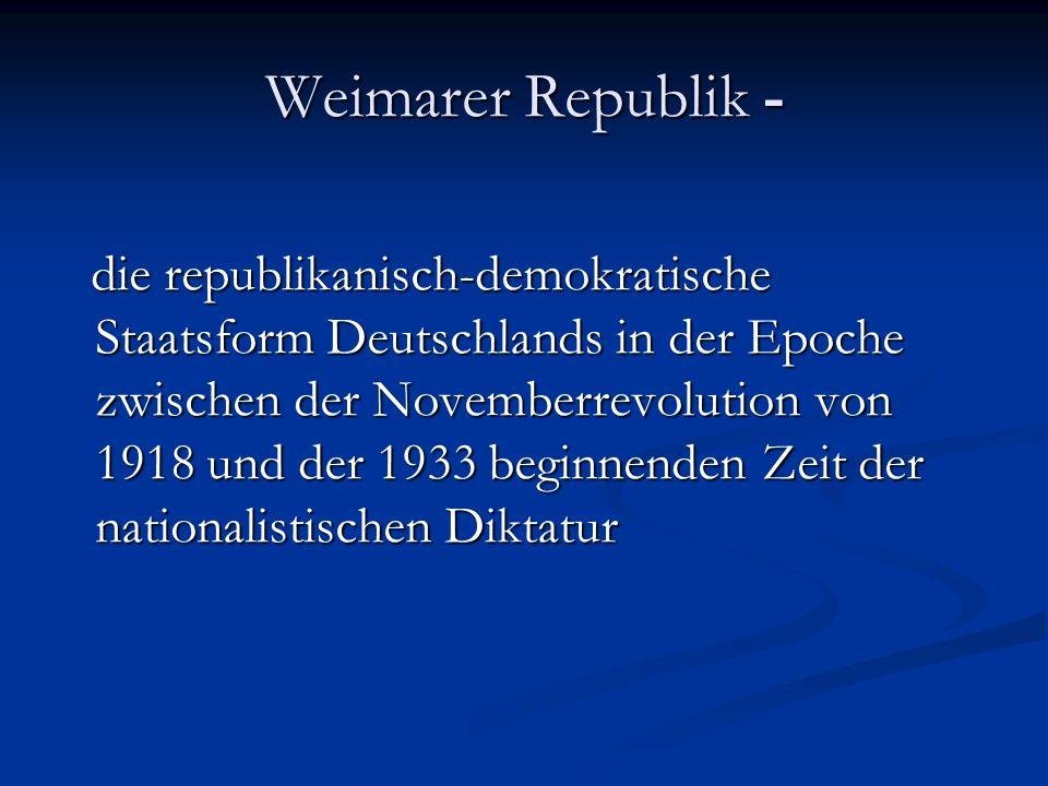 Weimarer Republik - die republikanisch-demokratische Staatsform Deutschlands in der Epoche zwischen der Novemberrevolution von 1918 und der 1933 beginnenden Zeit der nationalistischen Diktatur