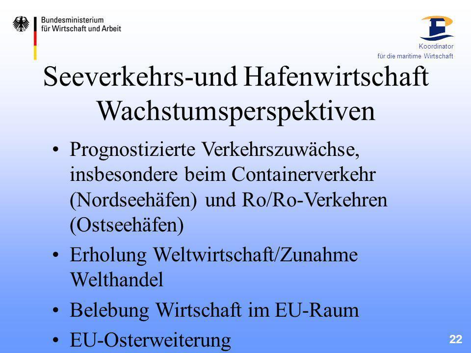 22 Koordinator für die maritime Wirtschaft Seeverkehrs-und Hafenwirtschaft Wachstumsperspektiven Prognostizierte Verkehrszuwächse, insbesondere beim C