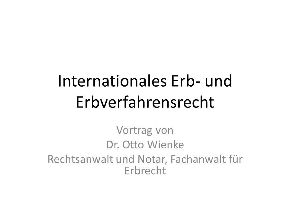 Internationales Erb- und Erbverfahrensrecht Vortrag von Dr. Otto Wienke Rechtsanwalt und Notar, Fachanwalt für Erbrecht