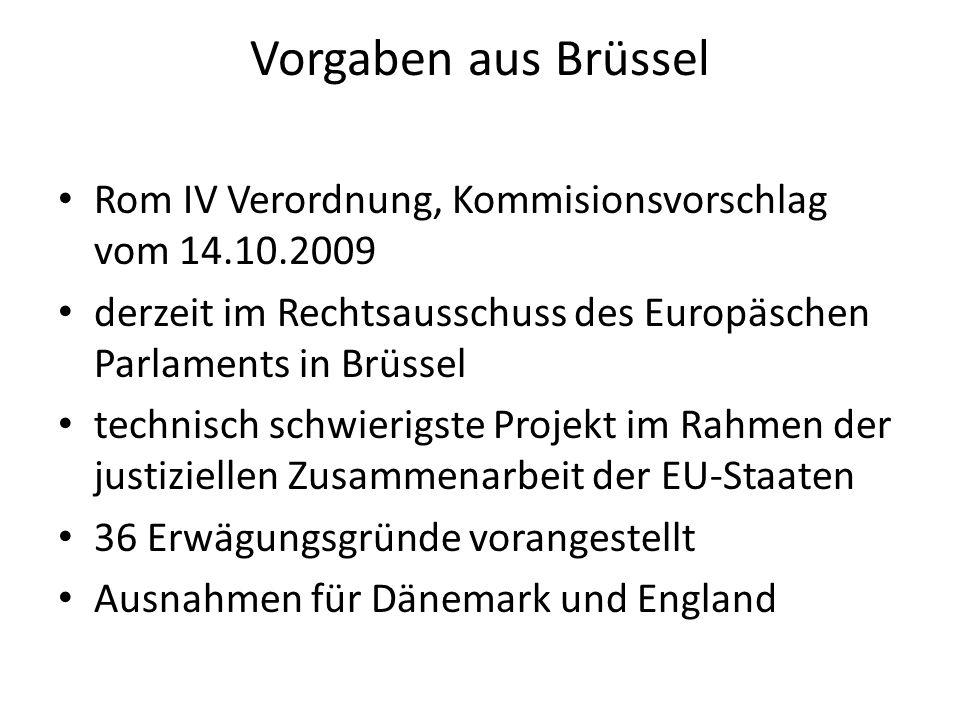 Vorgaben aus Brüssel Rom IV Verordnung, Kommisionsvorschlag vom 14.10.2009 derzeit im Rechtsausschuss des Europäschen Parlaments in Brüssel technisch