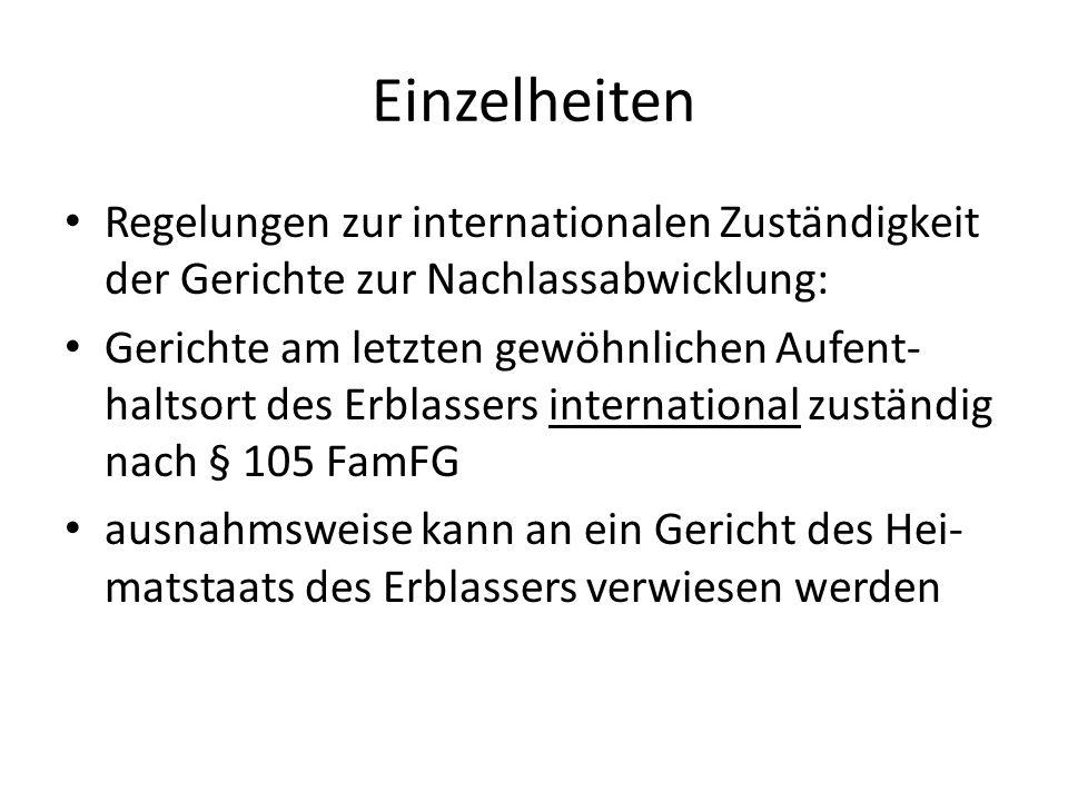 Einzelheiten Regelungen zur internationalen Zuständigkeit der Gerichte zur Nachlassabwicklung: Gerichte am letzten gewöhnlichen Aufent- haltsort des E