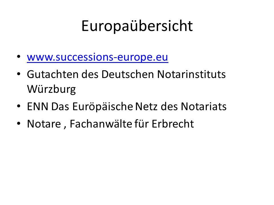Europaübersicht www.successions-europe.eu Gutachten des Deutschen Notarinstituts Würzburg ENN Das Euröpäische Netz des Notariats Notare, Fachanwälte f