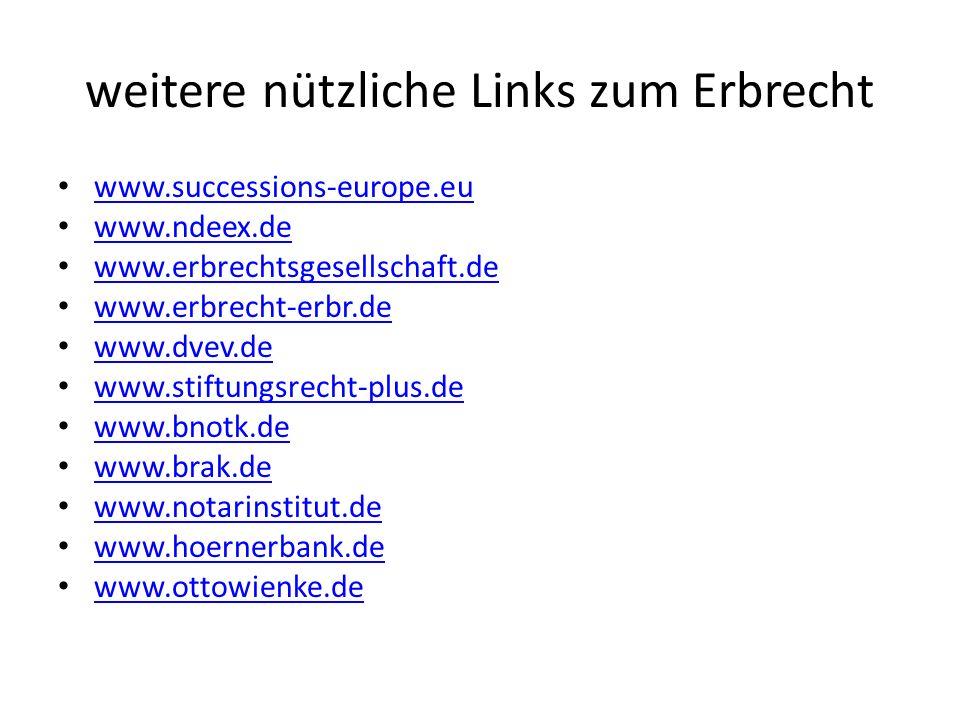 weitere nützliche Links zum Erbrecht www.successions-europe.eu www.ndeex.de www.erbrechtsgesellschaft.de www.erbrecht-erbr.de www.dvev.de www.stiftung