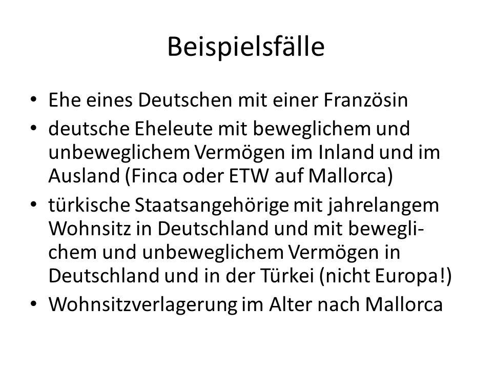 Beispielsfälle Ehe eines Deutschen mit einer Französin deutsche Eheleute mit beweglichem und unbeweglichem Vermögen im Inland und im Ausland (Finca od