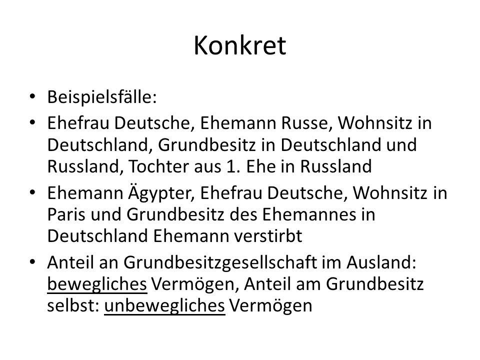 Konkret Beispielsfälle: Ehefrau Deutsche, Ehemann Russe, Wohnsitz in Deutschland, Grundbesitz in Deutschland und Russland, Tochter aus 1. Ehe in Russl