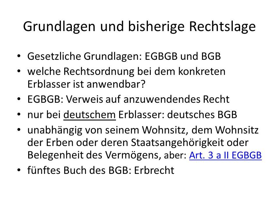 Grundlagen und bisherige Rechtslage Gesetzliche Grundlagen: EGBGB und BGB welche Rechtsordnung bei dem konkreten Erblasser ist anwendbar? EGBGB: Verwe