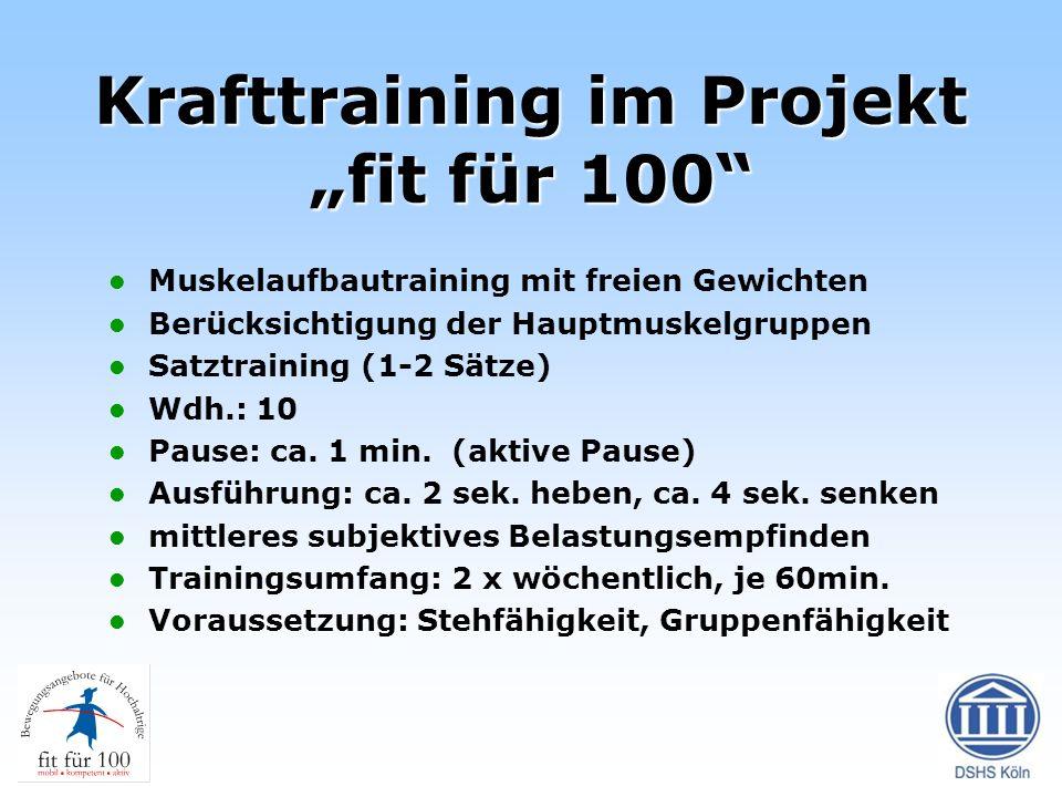 Krafttraining im Projekt fit für 100 Muskelaufbautraining mit freien Gewichten Berücksichtigung der Hauptmuskelgruppen Satztraining (1-2 Sätze) Wdh.: