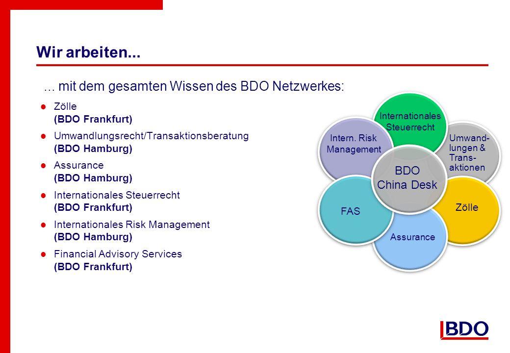 Wir arbeiten...... mit dem gesamten Wissen des BDO Netzwerkes: Zölle (BDO Frankfurt) Umwandlungsrecht/Transaktionsberatung (BDO Hamburg) Assurance (BD