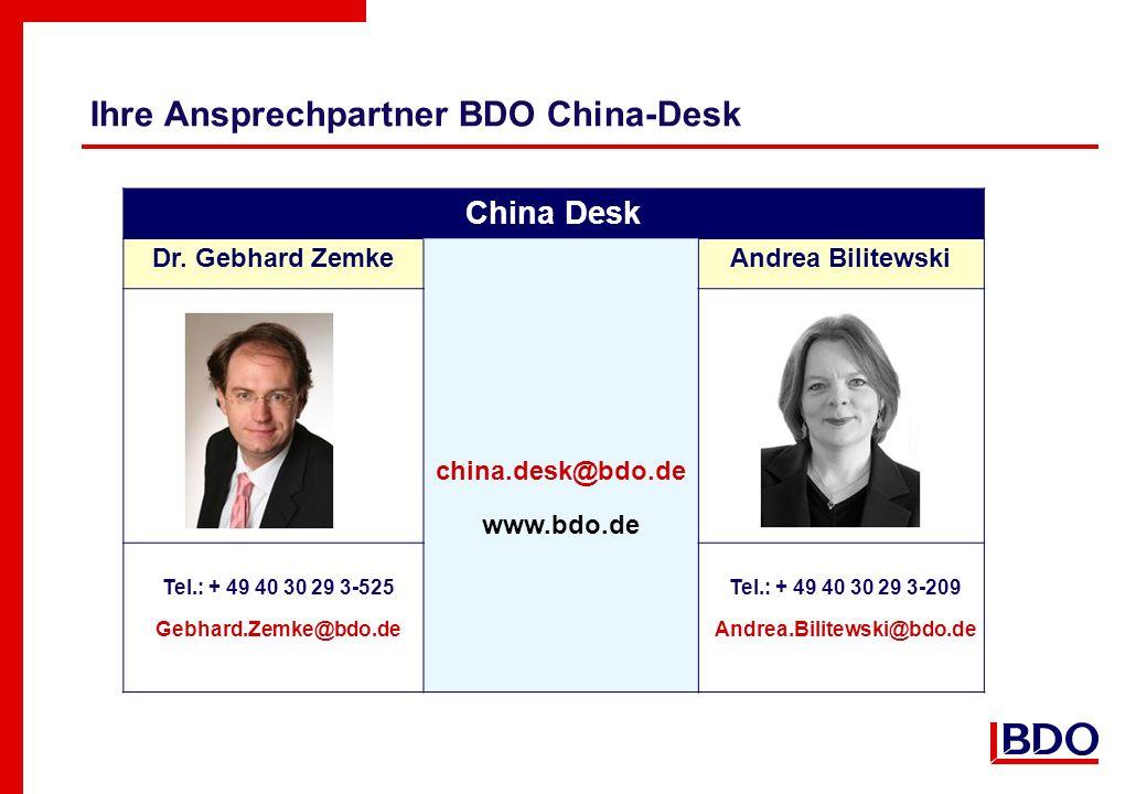 Ihre Ansprechpartner BDO China-Desk China Desk Dr. Gebhard ZemkeAndrea Bilitewski china.desk@bdo.de www.bdo.de Tel.: + 49 40 30 29 3-525 Gebhard.Zemke