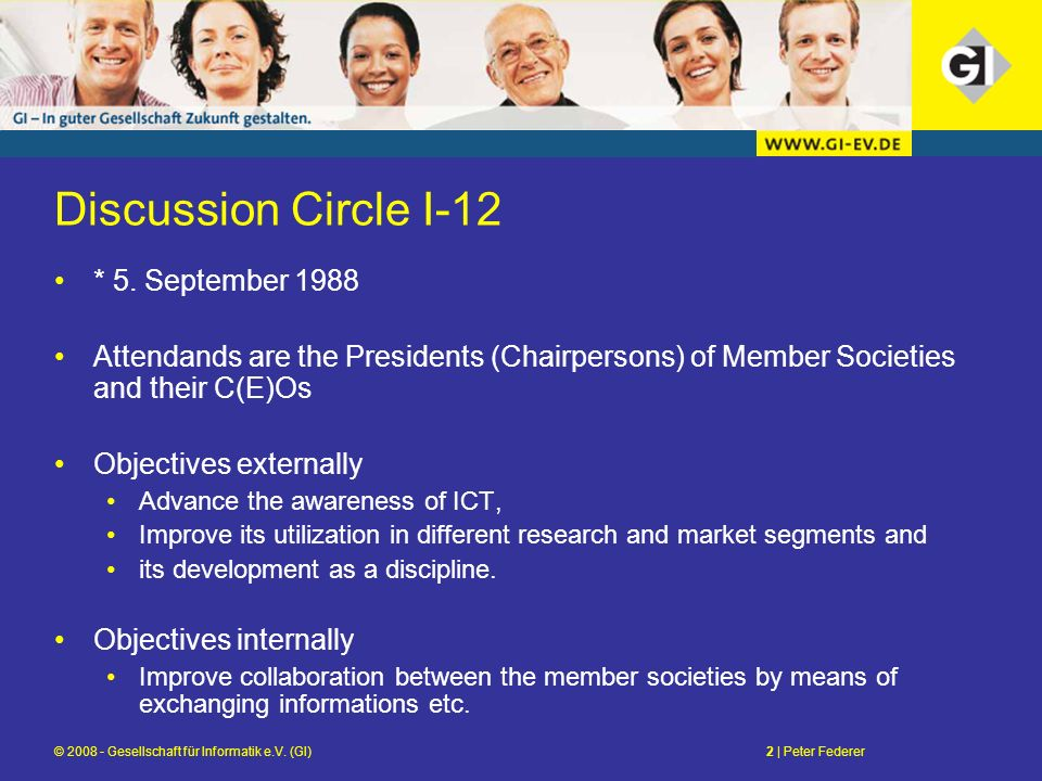© 2008 - Gesellschaft für Informatik e.V. (GI)2 | Peter Federer Discussion Circle I-12 * 5. September 1988 Attendands are the Presidents (Chairpersons