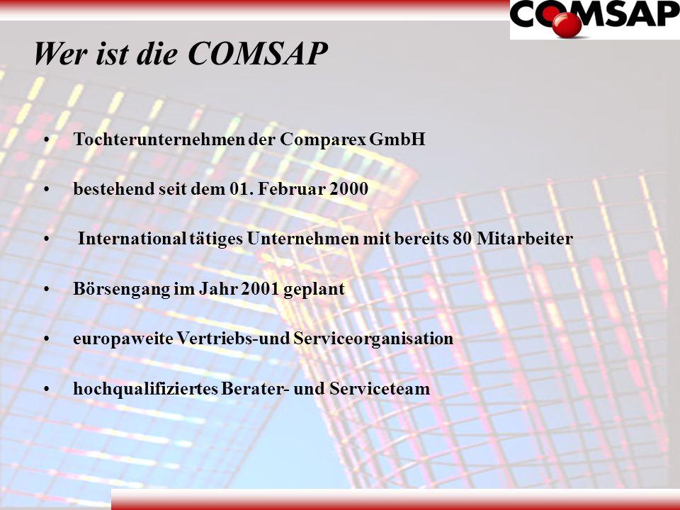Wer ist die COMSAP Tochterunternehmen der Comparex GmbH bestehend seit dem 01. Februar 2000 International tätiges Unternehmen mit bereits 80 Mitarbeit