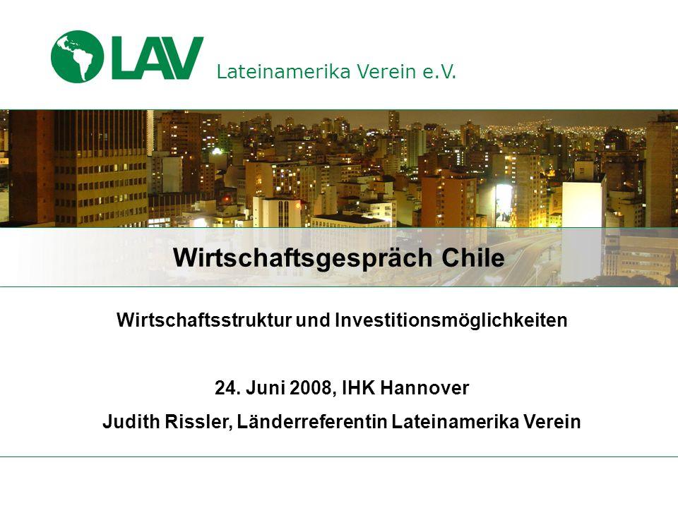 Lateinamerika Verein e.V. Wirtschaftsgespräch Chile Wirtschaftsstruktur und Investitionsmöglichkeiten 24. Juni 2008, IHK Hannover Judith Rissler, Länd