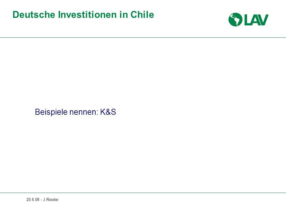 20.6.08 - J.Rissler Deutsche Investitionen in Chile Beispiele nennen: K&S