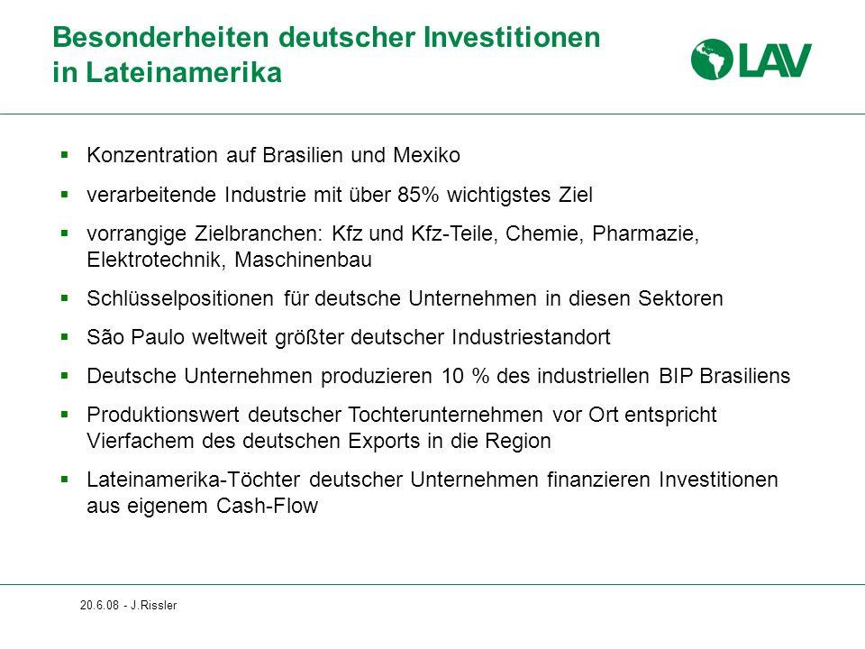 20.6.08 - J.Rissler Besonderheiten deutscher Investitionen in Lateinamerika Konzentration auf Brasilien und Mexiko verarbeitende Industrie mit über 85