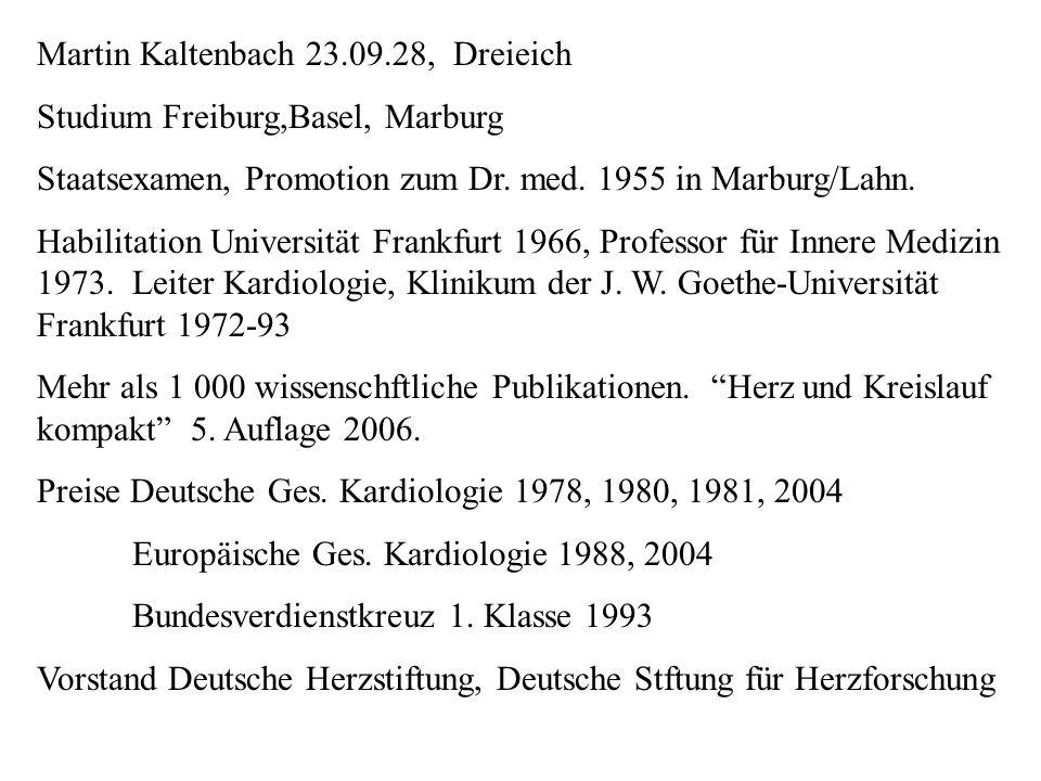 Martin Kaltenbach 23.09.28, Dreieich Studium Freiburg,Basel, Marburg Staatsexamen, Promotion zum Dr. med. 1955 in Marburg/Lahn. Habilitation Universit
