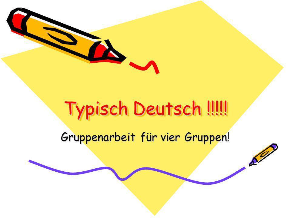 Typisch Deutsch !!!!! Gruppenarbeit für vier Gruppen!