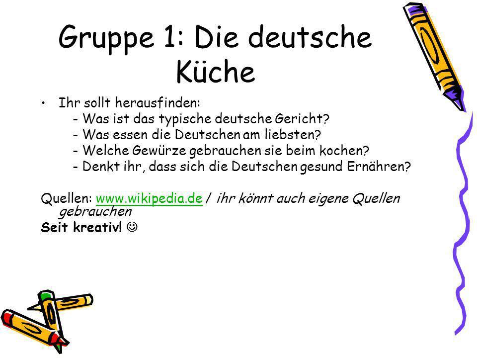 Gruppe 1: Die deutsche Küche Ihr sollt herausfinden: - Was ist das typische deutsche Gericht? - Was essen die Deutschen am liebsten? - Welche Gewürze
