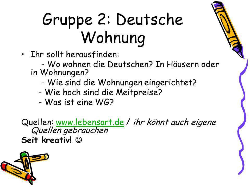 Gruppe 2: Deutsche Wohnung Ihr sollt herausfinden: - Wo wohnen die Deutschen? In Häusern oder in Wohnungen? - Wie sind die Wohnungen eingerichtet? - W