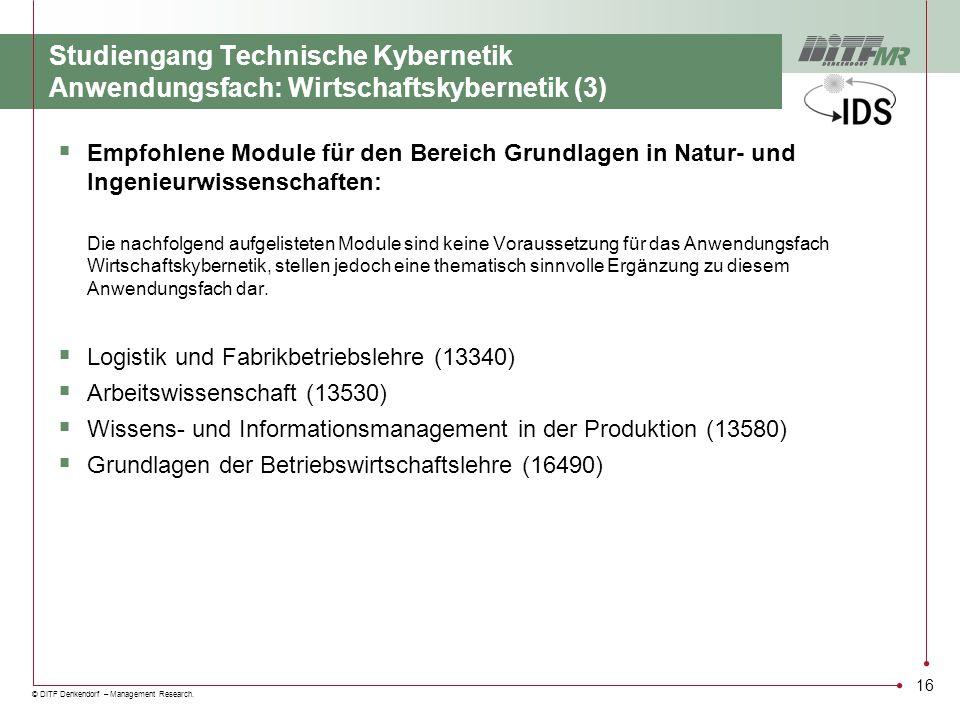 © DITF Denkendorf – Management Research. Studiengang Technische Kybernetik Anwendungsfach: Wirtschaftskybernetik (3) Empfohlene Module für den Bereich