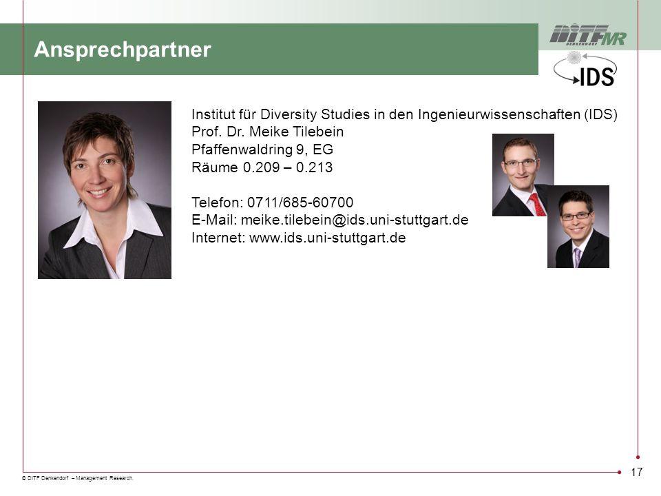© DITF Denkendorf – Management Research. Institut für Diversity Studies in den Ingenieurwissenschaften (IDS) Prof. Dr. Meike Tilebein Pfaffenwaldring