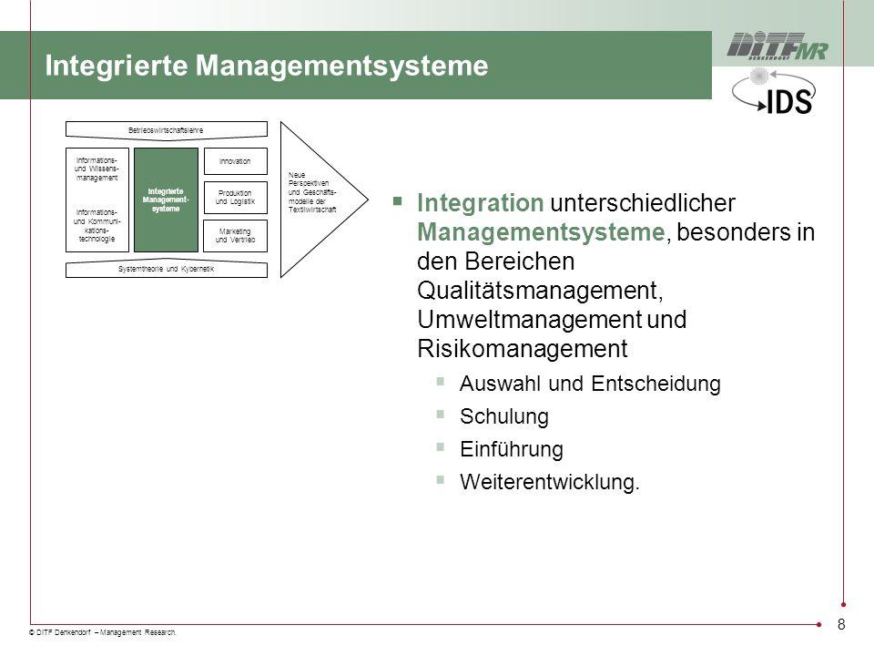 © DITF Denkendorf – Management Research. 8 Integrierte Managementsysteme Integration unterschiedlicher Managementsysteme, besonders in den Bereichen Q