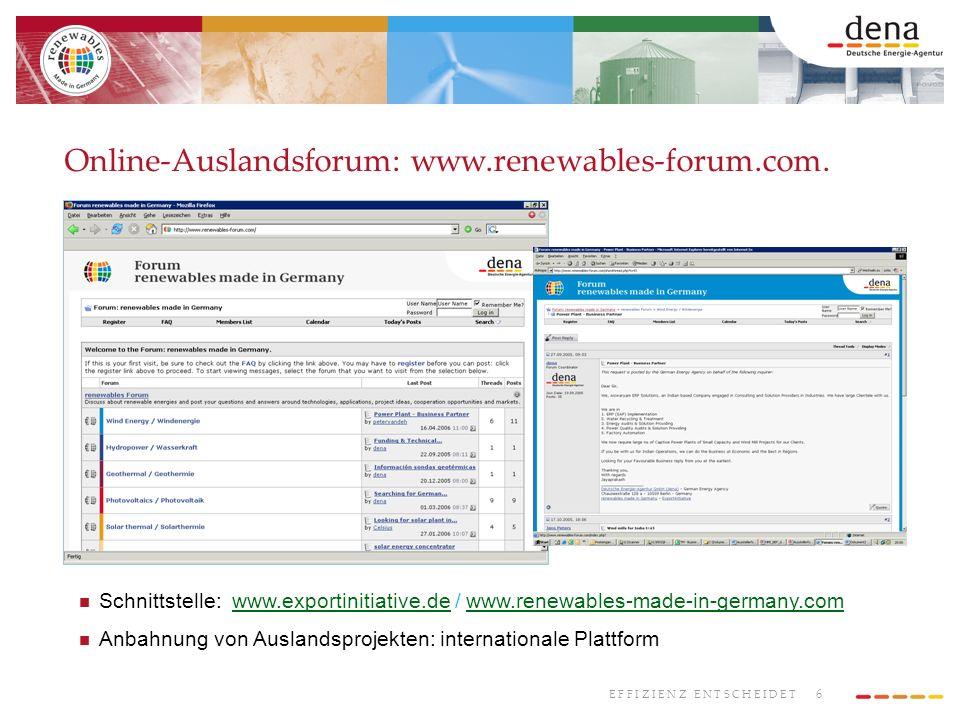 6 E F F I Z I E N Z E N T S C H E I D E T Online-Auslandsforum: www.renewables-forum.com. Schnittstelle: www.exportinitiative.de / www.renewables-made