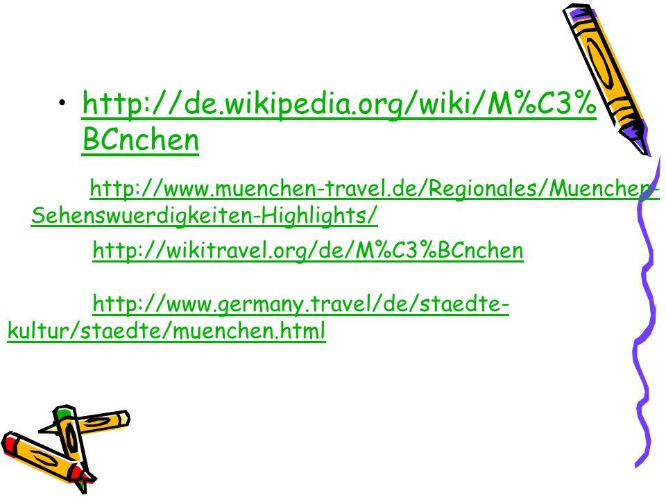http://de.wikipedia.org/wiki/M%C3% BCnchenhttp://de.wikipedia.org/wiki/M%C3% BCnchen http://www.muenchen-travel.de/Regionales/Muenchen- Sehenswuerdigk