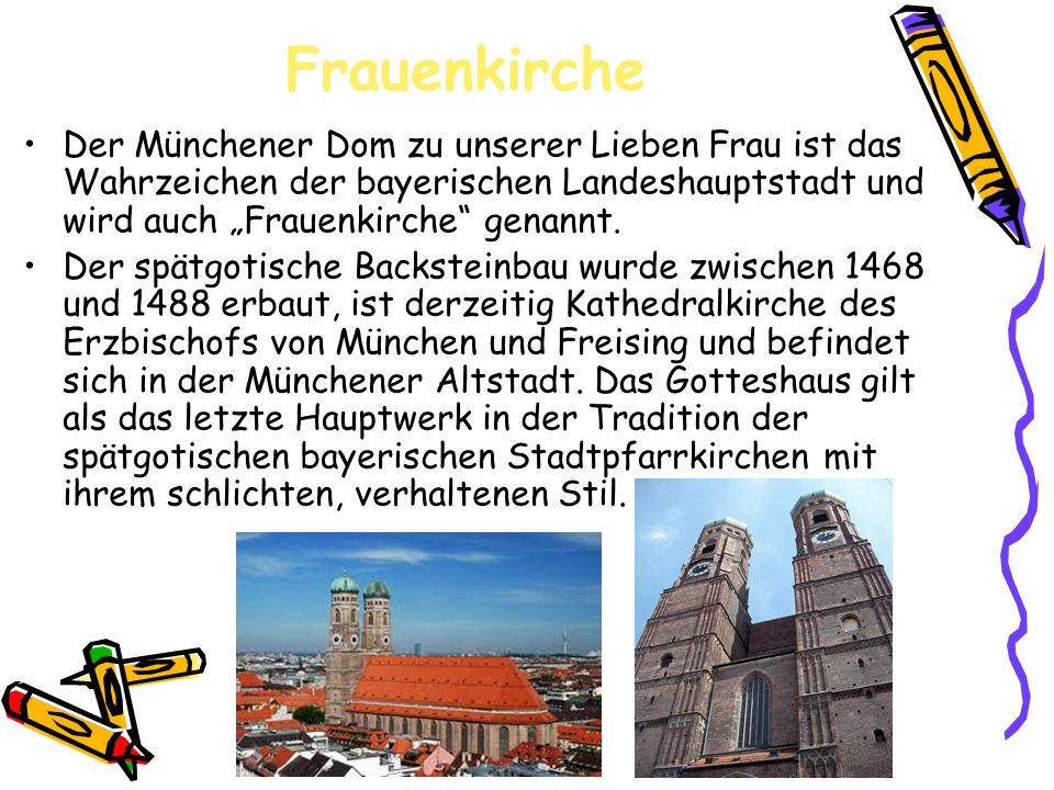 Frauenkirche Der Münchener Dom zu unserer Lieben Frau ist das Wahrzeichen der bayerischen Landeshauptstadt und wird auch Frauenkirche genannt.