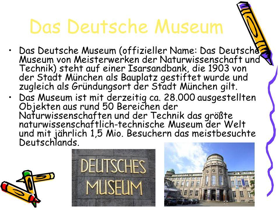 Das Deutsche Museum Das Deutsche Museum (offizieller Name: Das Deutsche Museum von Meisterwerken der Naturwissenschaft und Technik) steht auf einer Is
