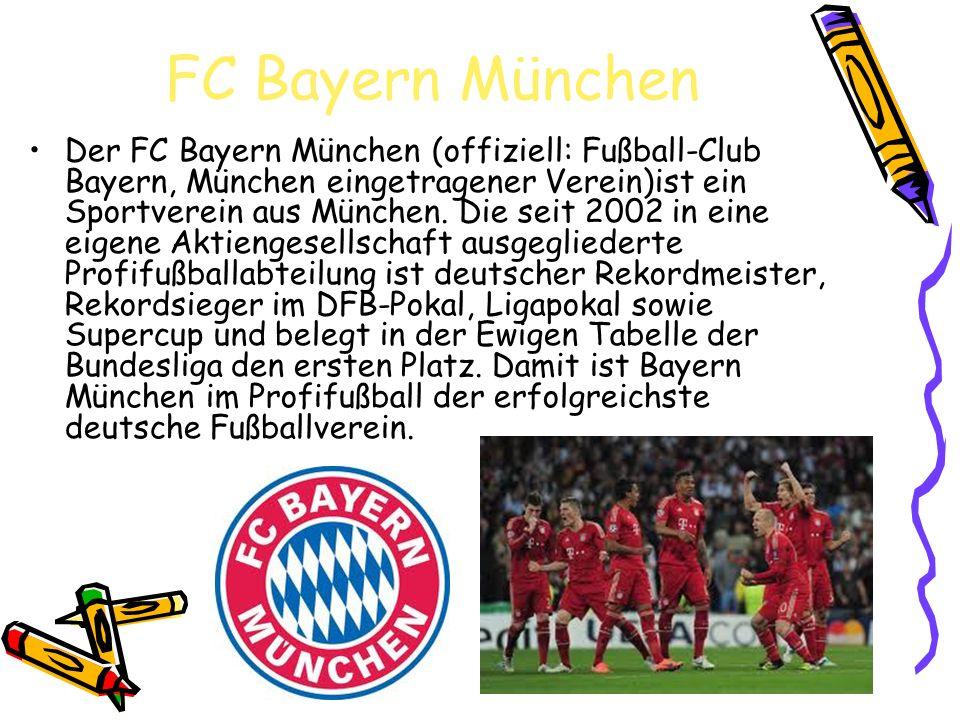 FC Bayern München Der FC Bayern München (offiziell: Fußball-Club Bayern, München eingetragener Verein)ist ein Sportverein aus München. Die seit 2002 i