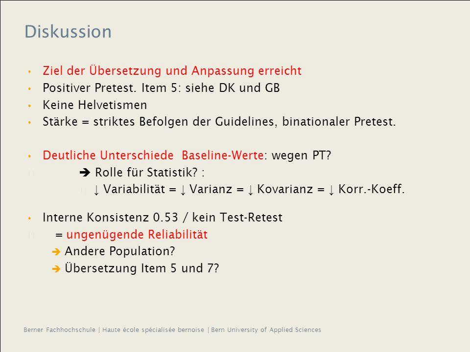 Berner Fachhochschule | Haute école spécialisée bernoise | Bern University of Applied Sciences Diskussion Ziel der Übersetzung und Anpassung erreicht Positiver Pretest.