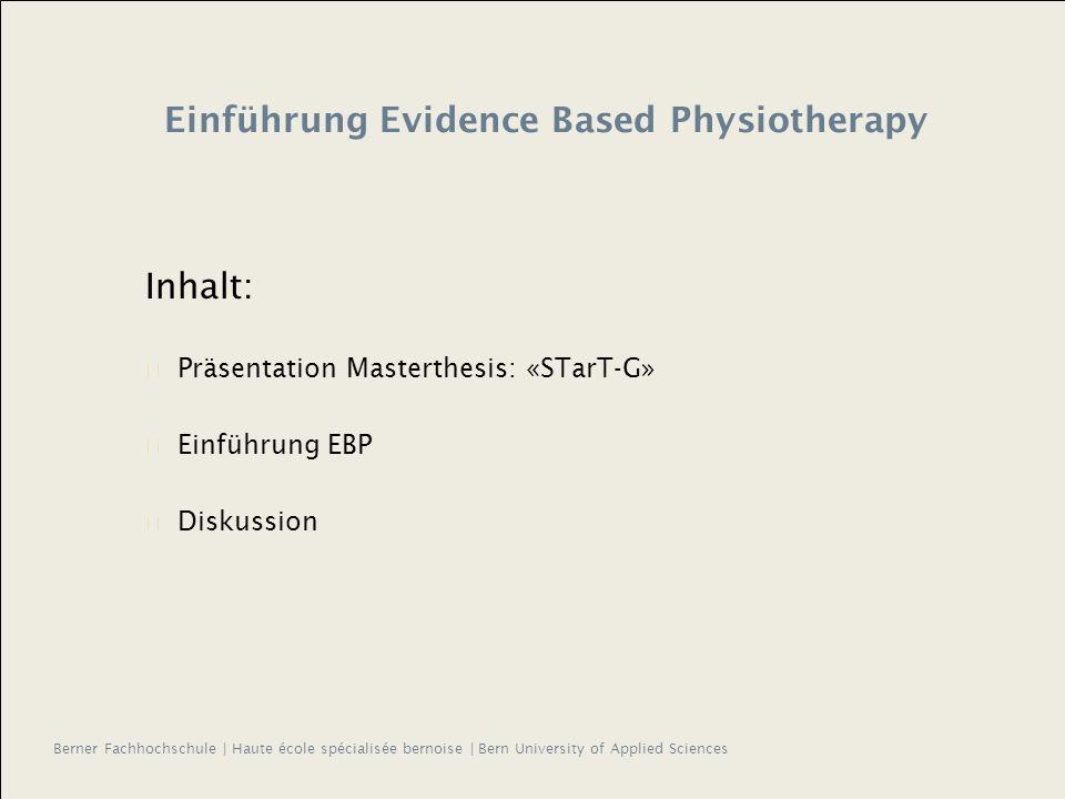 Inhalt: Präsentation Masterthesis: «STarT-G» Einführung EBP Diskussion Einführung Evidence Based Physiotherapy