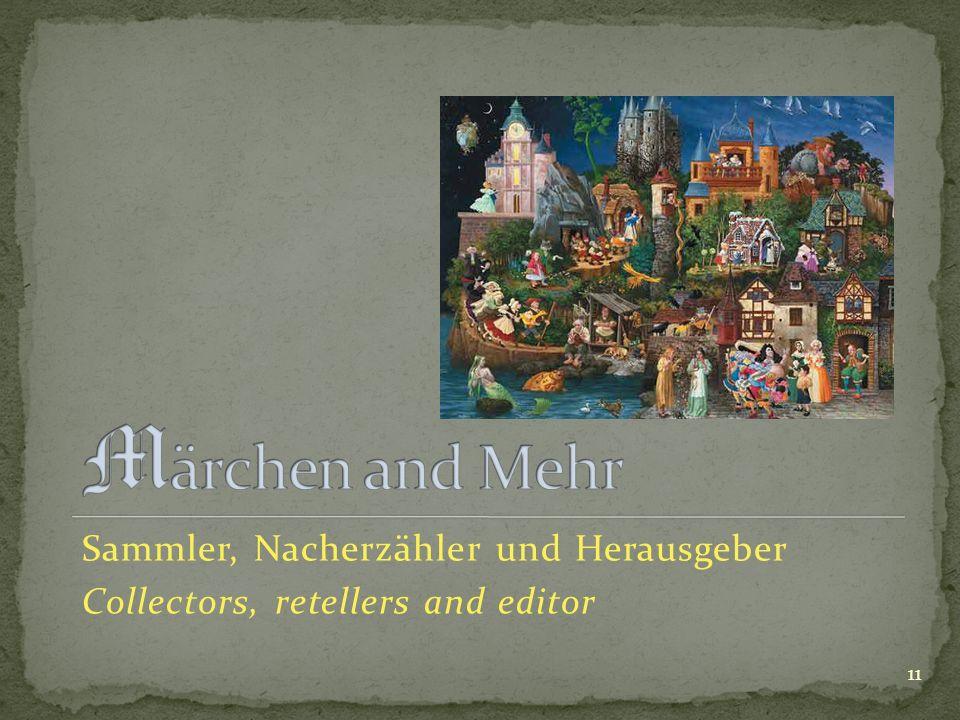 Sammler, Nacherzähler und Herausgeber Collectors, retellers and editor 11