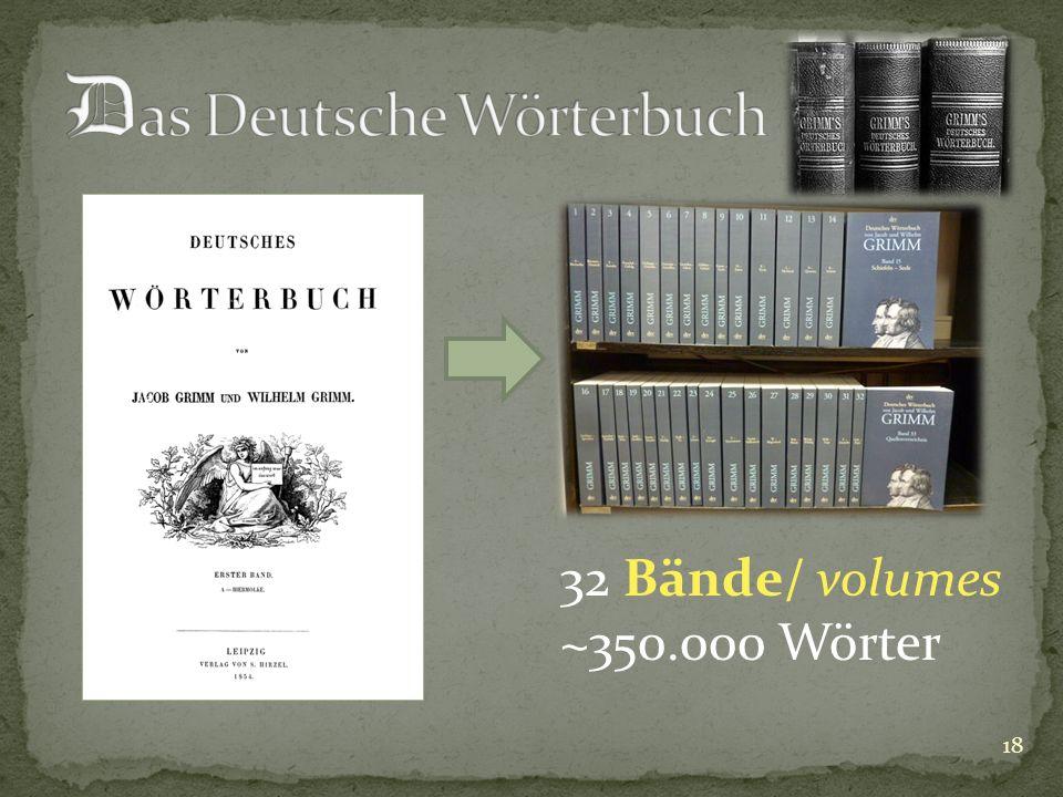 18 32 Bände/ volumes ~350.000 Wörter