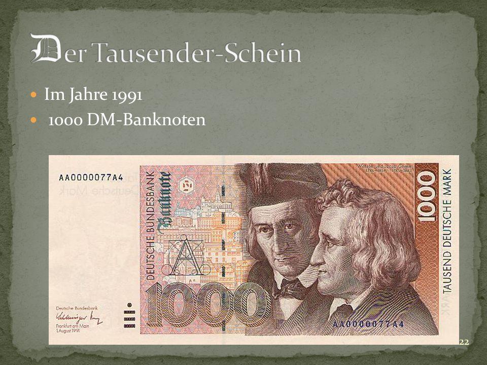 Im Jahre 1991 1000 DM-Banknoten 22