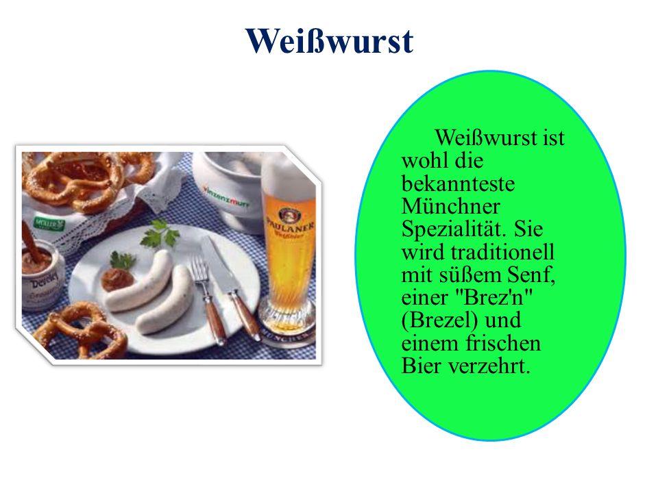 Weißwurst Weißwurst ist wohl die bekannteste Münchner Spezialität. Sie wird traditionell mit süßem Senf, einer