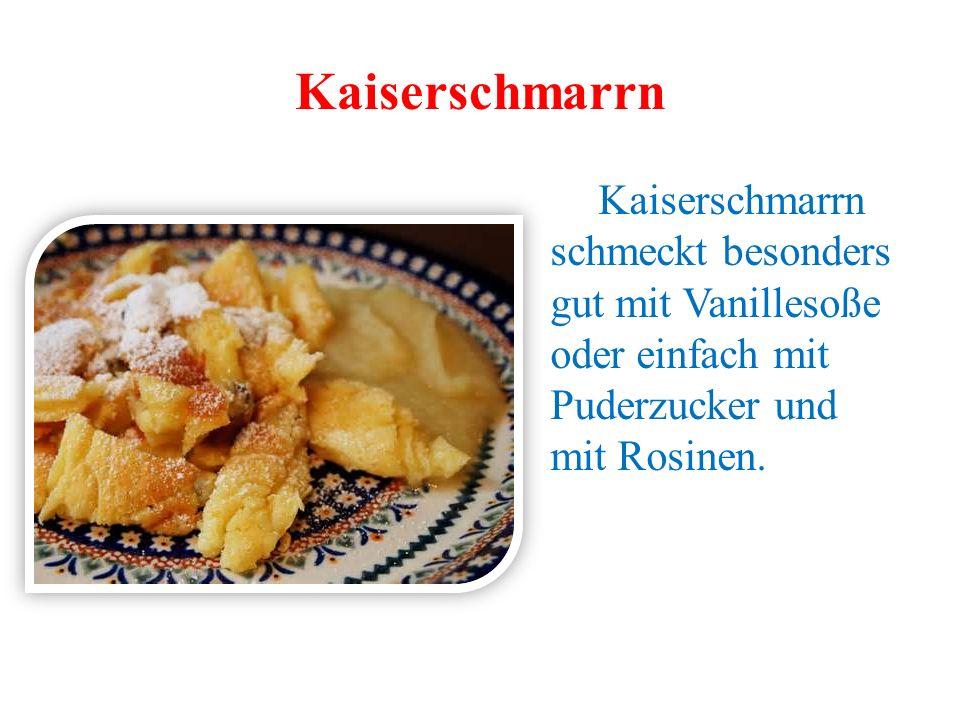 Kaiserschmarrn Kaiserschmarrn schmeckt besonders gut mit Vanillesoße oder einfach mit Puderzucker und mit Rosinen.