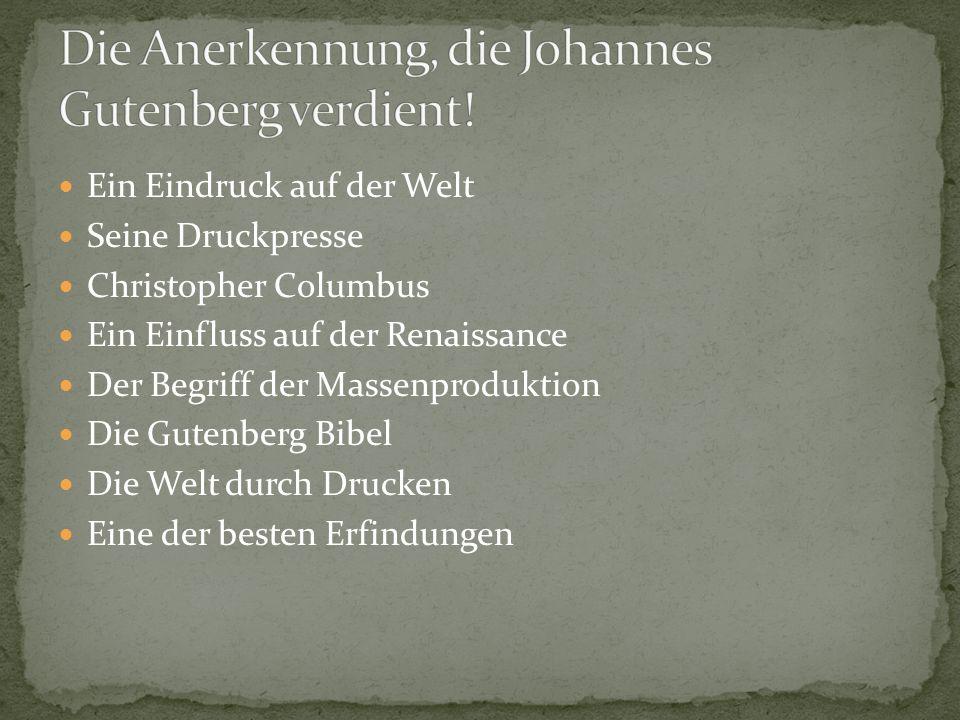 Ein Eindruck auf der Welt Seine Druckpresse Christopher Columbus Ein Einfluss auf der Renaissance Der Begriff der Massenproduktion Die Gutenberg Bibel