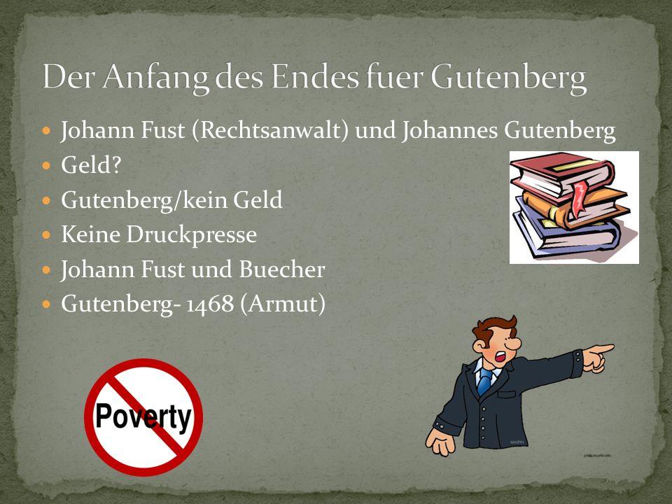 Johann Fust (Rechtsanwalt) und Johannes Gutenberg Geld? Gutenberg/kein Geld Keine Druckpresse Johann Fust und Buecher Gutenberg- 1468 (Armut)