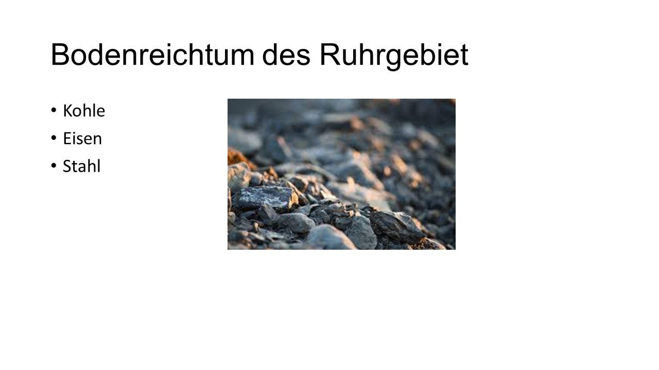 Bodenreichtum des Ruhrgebiet Kohle Eisen Stahl