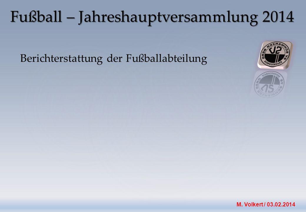 M. Volkert / 03.02.2014 Berichterstattung der Fußballabteilung Welche Mannschaften werden für die Saison 14/15 gemeldet ? 1. Herren 2. Herren A. Herre